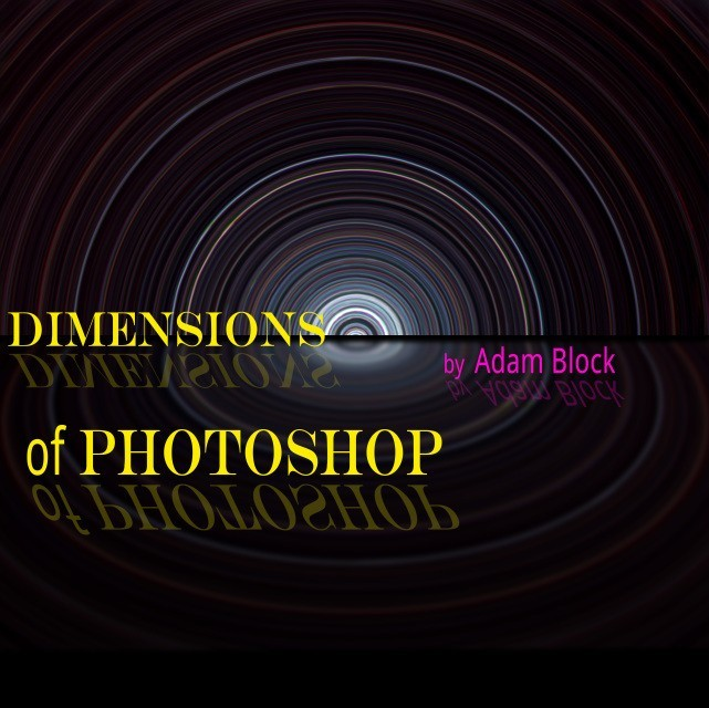 DIMENSIONS of PHOTOSHOP - instructional video on Photoshop by Adam Block. This video completely replaces all previous versions and brings everything up-to-date with new techniques and better explanation